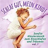 Schlaf gut, mein Kind!, Vol. 1 (Einschlafmusik: Sanfte Klaviermelodien zum Einschlafen, Träumen und Entspannen für Kleinkind und Kind)